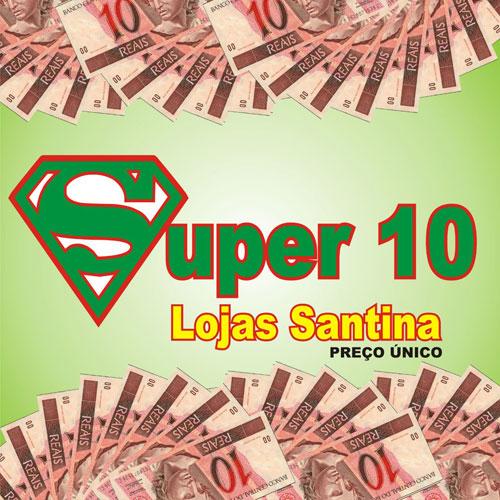 PUBLICIDADE: As Lojas Santina agora é Super 10, Super 10 - Lojas Santinas preço único